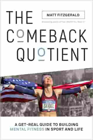 The Comeback Quotient: A Get-Real Guide to Building Mental Fitness in Sport and Life by Matt Fitzgerald