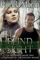 Blind Sight (PSI Sentinels: Book Two, Guardians of the Psychic Realm) by Pamela Moran