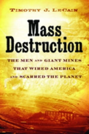 Mass Destruction: The Men and Giant Mines That Wired America and Scarred the Planet