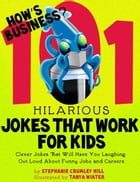 How's Business? 101 Hilarious Jokes That Work For Kids by Stephanie Crumley Hill