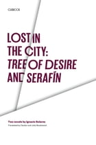 Lost in the City: Tree of Desire and Serafin: Two novels by Ignacio Solares