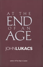 At the End of an Age by John Lukacs