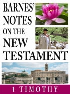 Barnes' Notes on the New Testament-Book of 1st Timothy by Albert Barnes
