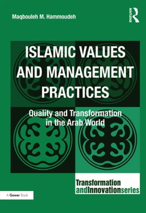 Islamic Values and Management Practices Quality and Transformation in the Arab World