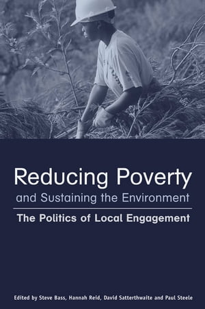 Reducing Poverty and Sustaining the Environment The Politics of Local Engagement