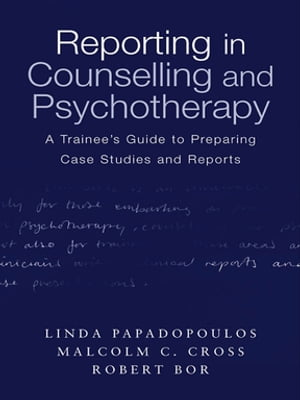 Reporting in Counselling and Psychotherapy A Trainee's Guide to Preparing Case Studies and Reports
