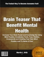 Brain Teaser That Benefit Mental Health by Marvin L. Ortiz