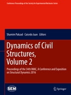 Dynamics of Civil Structures, Volume 2: Proceedings of the 34th IMAC, A Conference and Exposition on Structural Dynamics 2016 by Shamim Pakzad