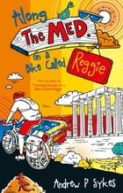 Along The Med on a Bike Called Reggie by Andrew P. Sykes