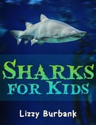 Sharks for Kids: 24 Exciting Shark Pictures and Shark Facts for Kids by Lizzy Burbank