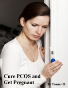 Cure PCOS and Get Pregnant by V.T.