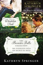 The Banister Falls Collection: The Dandelion Field and The Hearts We Mend by Kathryn Springer