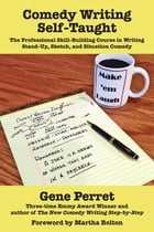 Comedy Writing Self-Taught: The Professional Skill-Building Course in Writing Stand-Up, Sketch, and Situation Comedy by Gene Perret