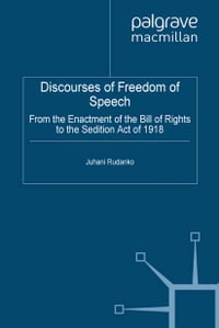 Discourses of Freedom of Speech: From the Enactment of the Bill of Rights to the Sedition Act of…