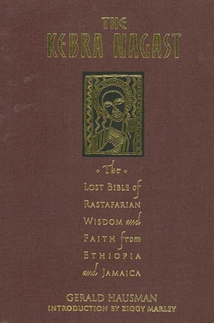 The Kebra Nagast The Lost Bible of Rastafarian Wisdom and Faith From Ethiopia and Jamaica