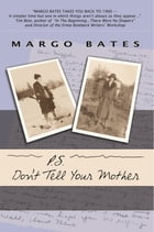 P.S. Don't Tell Your Mother by Margo Bates