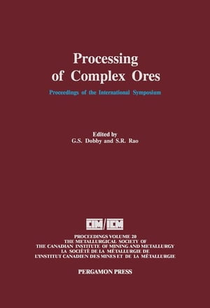 Processing of Complex Ores: Proceedings of the International Symposium on Processing of Complex Ores,  Halifax,  August 20-24,  1989