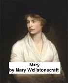 Mary, a fiction by Mary Wollstonecraft