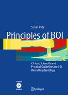 Principles of BOI: Clinical, Scientific, and Practical Guidelines to 4-D Dental Implantology by Stefan Ihde