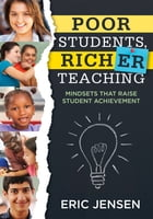 Poor Students, Richer Teaching: Mindsets That Raise Student Achievement (The Science Behind Students' Emotional States) by Eric Jensen