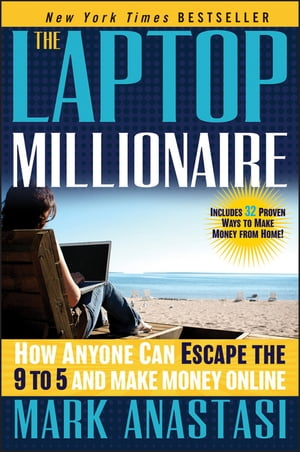 The Laptop Millionaire How Anyone Can Escape the 9 to 5 and Make Money Online