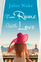 From Rome with Love: Escape the winter blues with the perfect feel-good romance! by Jules Wake