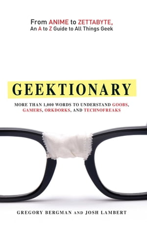 Geektionary From Anime to Zettabyte, An A to Z Guide to All Things Geek