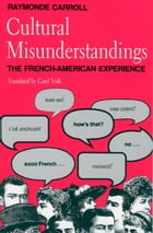 Cultural Misunderstandings: The French-American Experience by Raymonde Carroll