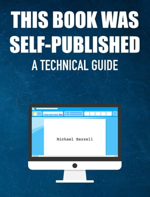 This Book Was Self-Published: A Technical Guide