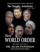 The Temple, Antichrist and the New World Order, Understanding Prophetic Events 2000 Plus! - End Times Series Three by Dr. Alan Pateman