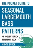 The Pocket Guide to Seasonal Largemouth Bass Patterns: An Angler's Quick Reference Book by Monte Burch