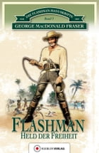 Flashman - Held der Freiheit: Die Flashman-Manuskripte 3 - Flashman in Westafrika und Amerika by George MacDonald Fraser