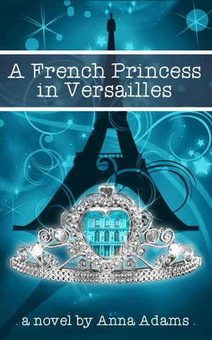 A French Princess in Versailles The French Girl Series,  #3