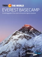 Everest Base Camp: A trekking guide of the route to the worlds highest mountain by Issie Inglis