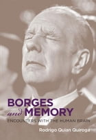 Borges and Memory: Encounters with the Human Brain by Quian Quiroga, Rodrigo