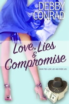 Love, Lies and Compromise: Love, Lies and More Lies, #2 by DEBBY CONRAD