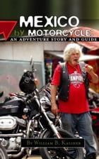 Mexico by Motorcycle: An Adventure Story and Guide by William B. Kaliher