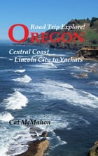 Road Trip Explore! Oregon Central Coast--Lincoln City to Yachats by Cat McMahon