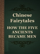 HOW THE FIVE ANCIENTS BECAME MEN by Chinese Fairytales