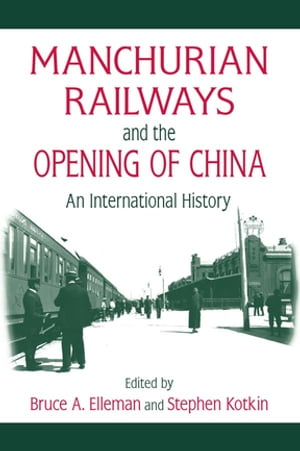 Manchurian Railways and the Opening of China: An International History An International History