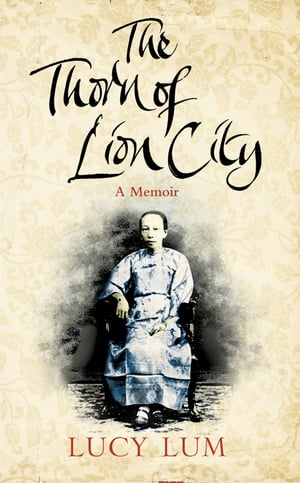 The Thorn of Lion City: A Memoir by Lucy Lum