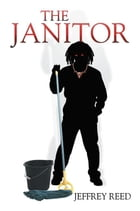 The Janitor by Jeffrey Reed