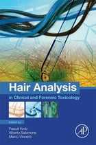 Hair Analysis in Clinical and Forensic Toxicology by Pascal Kintz