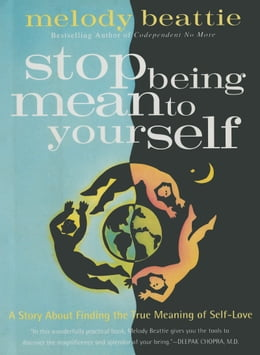 Book Stop Being Mean To Yourself: A Story About Finding the True Meaning of Self-Love by Melody Beattie