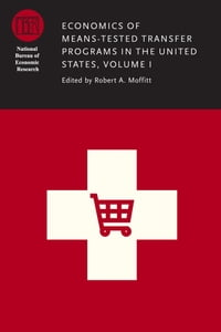 Economics of Means-Tested Transfer Programs in the United States, Volume I