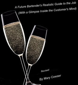 Book Future Bartender's Realistic Guide to the Job. (With a Glimpse inside the Customer's Mind) Revised by Mary Cowser
