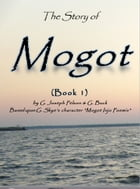 The Story of Mogot (Book One) by G. Joseph Pelson
