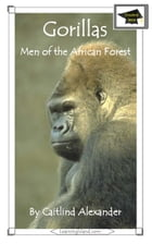 Gorillas: Men of the African Forest: Educational Version by Caitlind L. Alexander