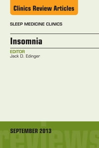 Insomnia, An Issue of Sleep Medicine Clinics, E-Book