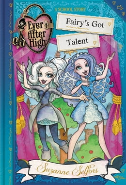 Book Ever After High: Fairy's Got Talent by Suzanne Selfors